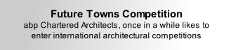 Future Towns Competition abp Chartered Architects, once in a while likes to enter international architectural competitions